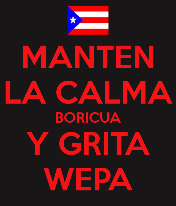 "Basically ""Remain calm, Puerto Rican, and scream 'wepa'"""